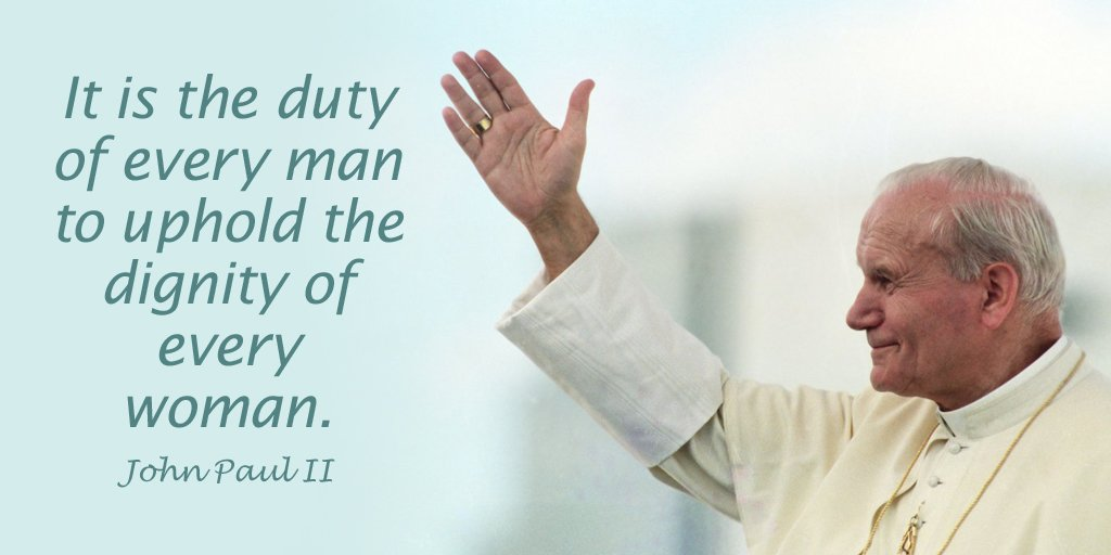 It is the duty of every man to uphold the dignity of every woman.  - Pope John Paul II