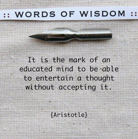 Adult education quote It is the mark of an educated mind to be able to entertain a thought without acc