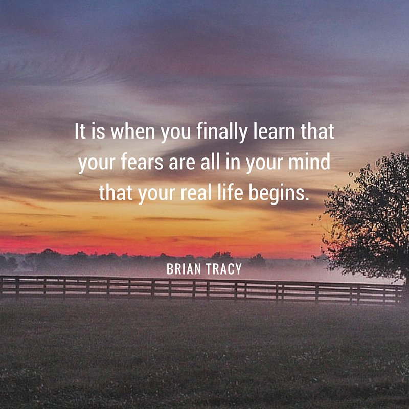 It is when you finally learn that your  are all in your mind that your real life begins. - Brian Tracy
