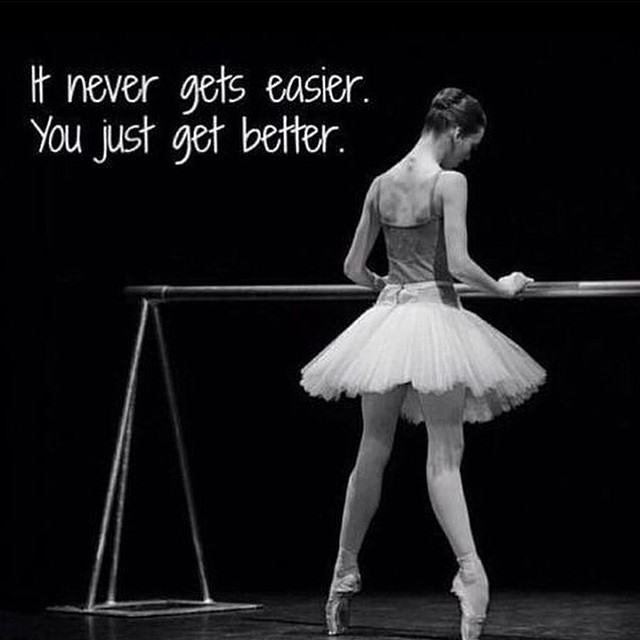Get better quote It never gets easier. You just get better.