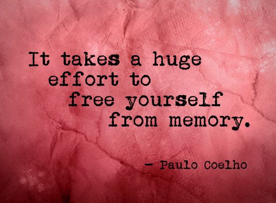 Being free quote It takes a huge effort to free yourself from memory.