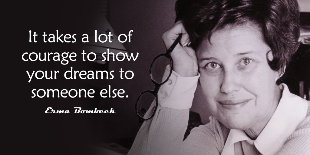 Erma Bombeck quote It takes a lot of courage to show your dreams to someone else.