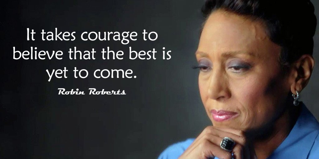Best is yet to come quote It takes courage to believe that the best is yet to come.