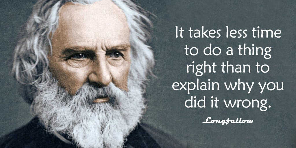 Explaining quote It takes less time to do a thing right than to explain why you did it wrong.