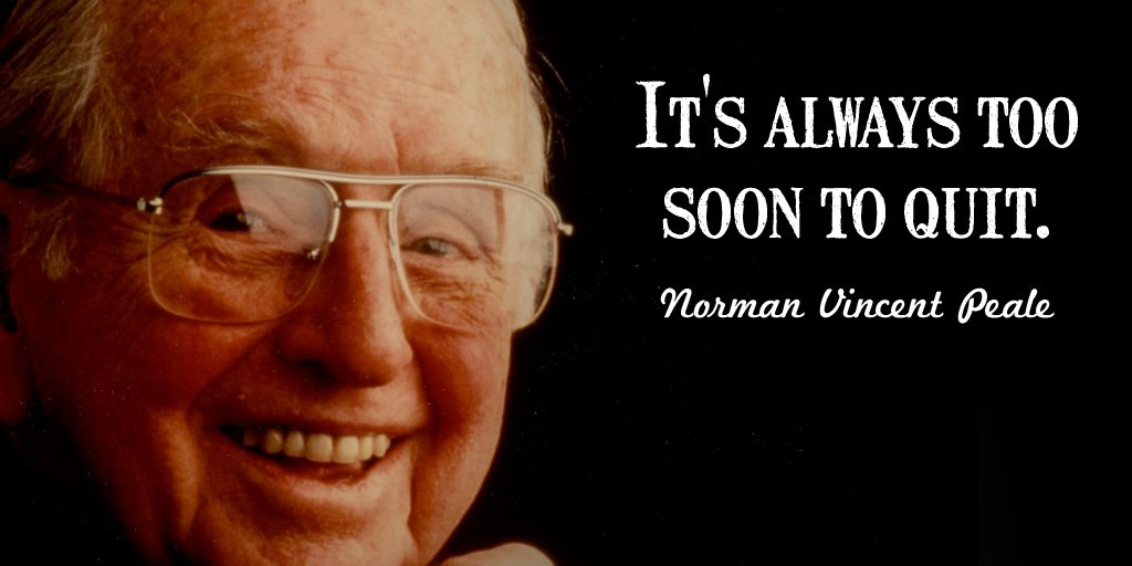 Norman Vincent Peale quote It's always too soon to quit.