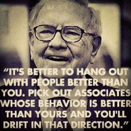 Hang quote It's better to hang out with people better than you. Pick out associates whose b