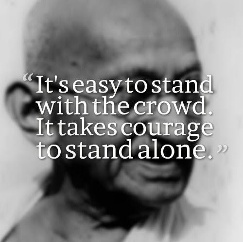 Where you stand quote It's easy to stand with the crowd. It takes courage to stand alone.