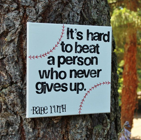 Beat quote It's hard to beat a person who never gives up.