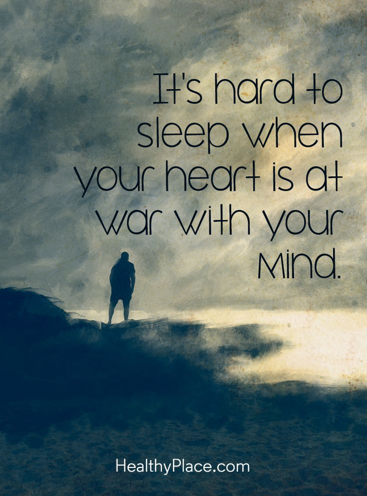 It's hard to sleep when your heart is at war with your mind. -