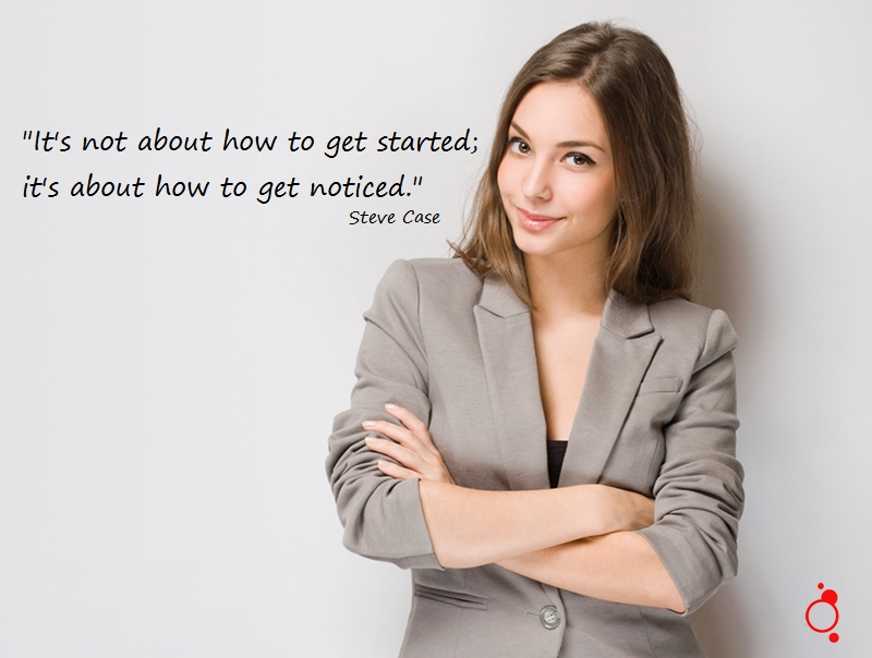 Noticing quote It's not about how to get started; it's about how to get noticed.