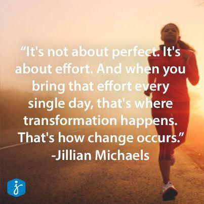 Transform quote It's not about perfect. It's about effort. And when you bring that effort every