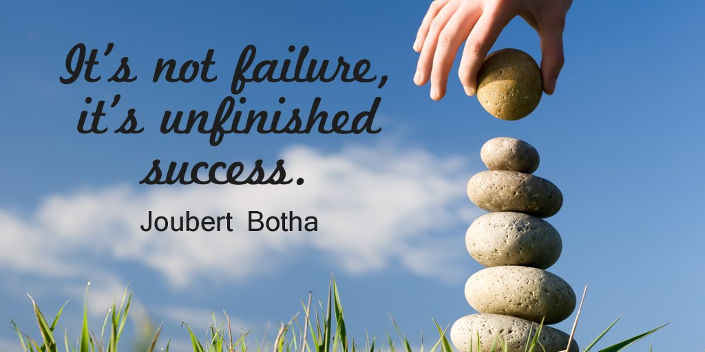 Failure quote It's not failure, it's unfinished success.