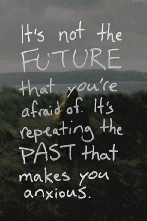 Afraid of death quote It's not the future that you're afraid of. It's repeating the past that makes yo