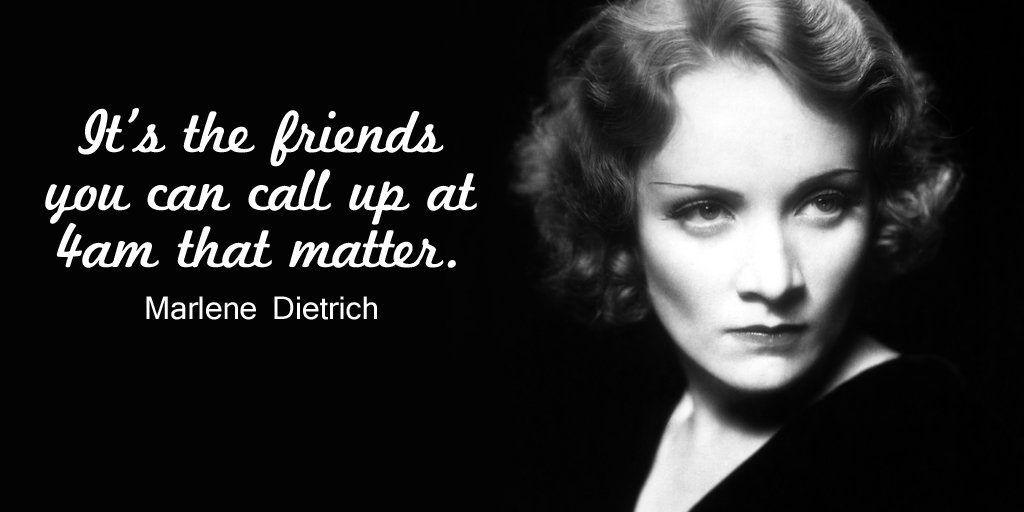 Marlene Dietrich quote It's the friends you can call up at 4am that matter.