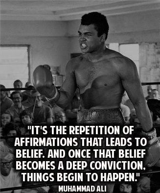 It's the repetition of affirmations that leads to belief. And once that belief becomes a deep conviction, things begin to happen. - Muhammad Ali