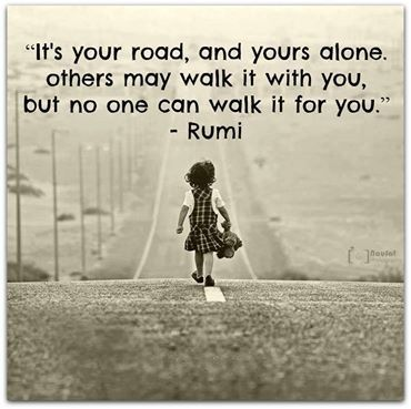 Moving out quote It's your road, and yours alone. Others may walk it with you, but no one can wal