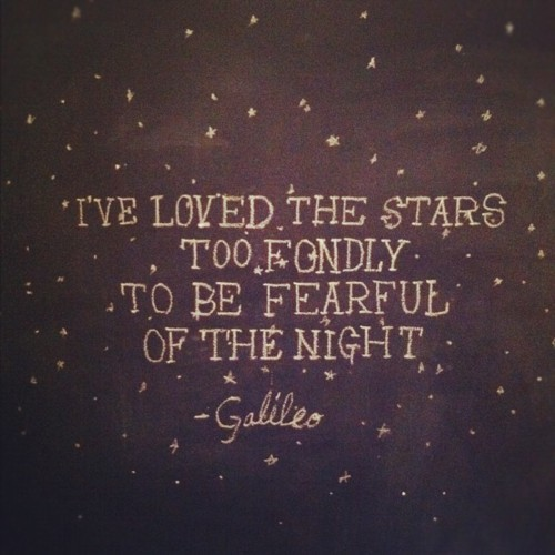 Fond quote I've loved the stars too fondly to be fearful of the night.