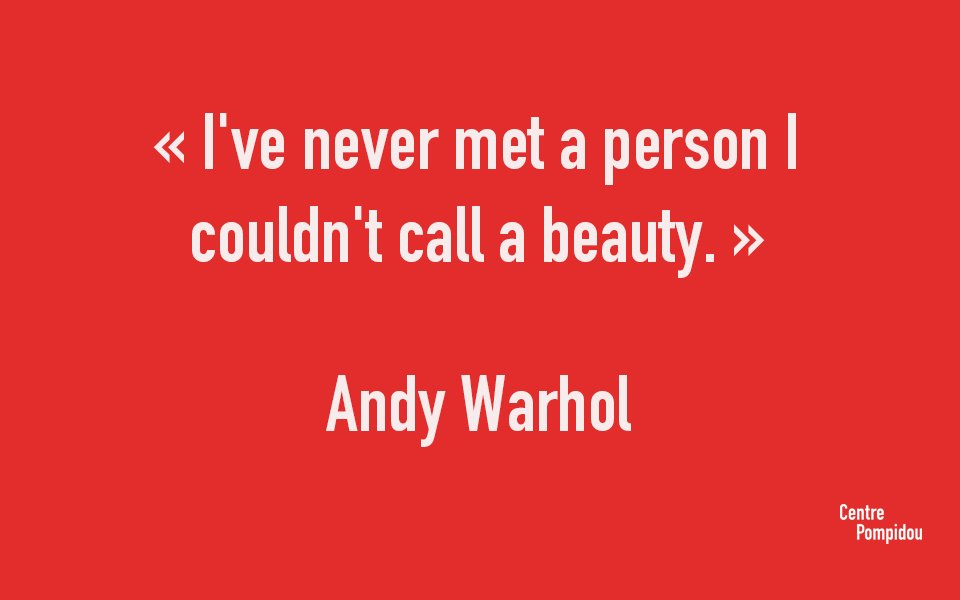 Andy Warhol quote I've never met a person I couldn't call a beauty.