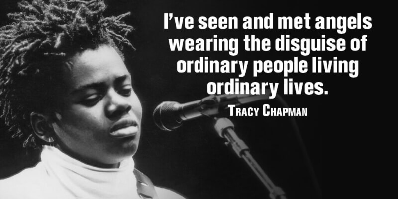 Tracy Chapman quote I've seen and met angels wearing the disguise of ordinary people living ordinary