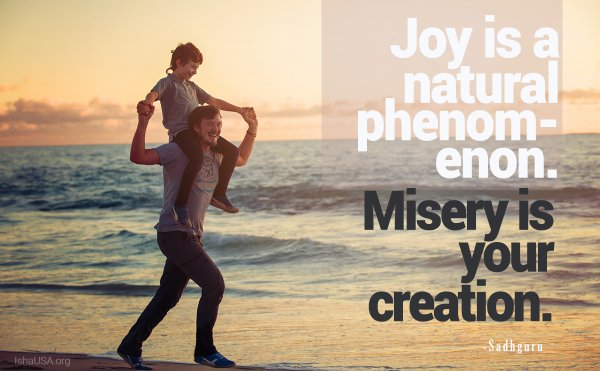 Inspirational nature quote Joy is natural phenomenon, misery is your creation.