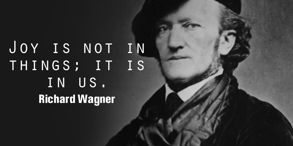 Joy is not in things; it is in us. - Richard Wagner