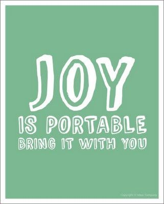 Joy happiness quote Joy is portable, bring it with you.