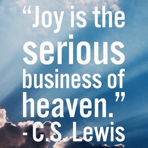 Busy quote Joy is the serious business of heaven.