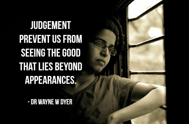 Appeared quote Judgement prevent us from seeing the good that lies beyond appearances.