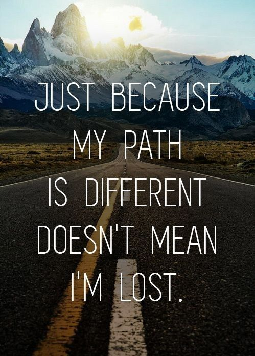 Christian inspirational quote Just because my path is different doesn't mean I'm lost.