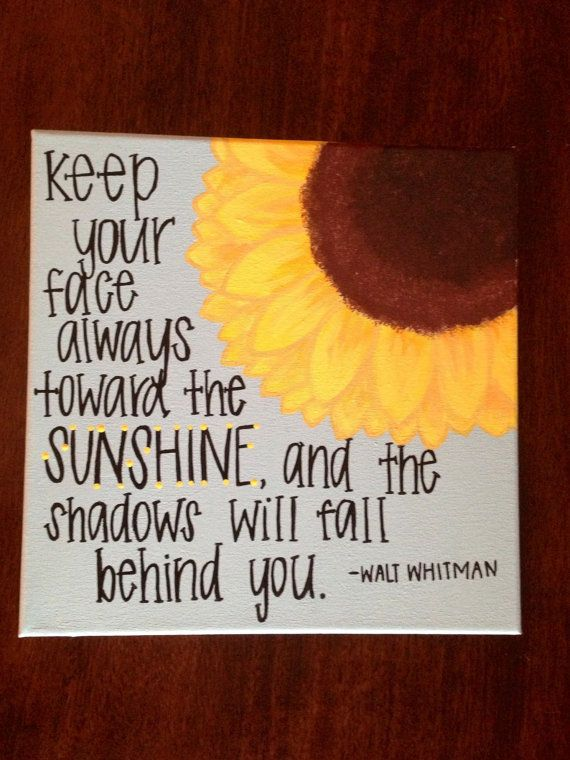 Suns quote Keep your face always toward the sunshine, and the shadows will fall behind you.