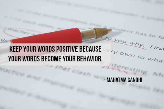 Characters quote Keep your words positive because your words become your behavior.