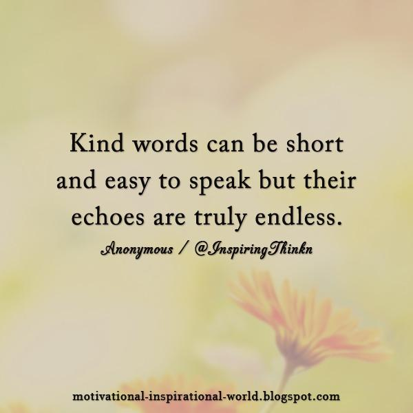 Endless quote Kind words can be short and easy to speak but their echoes are truly endless.