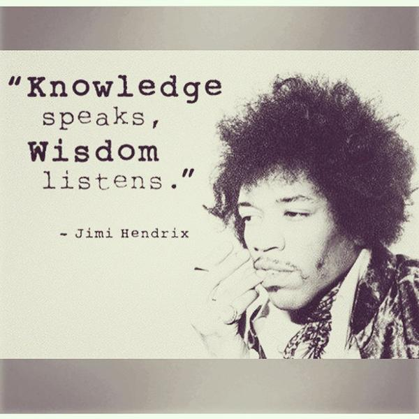 Jimi Hendrix quote Knowledge speaks, wisdom listens.
