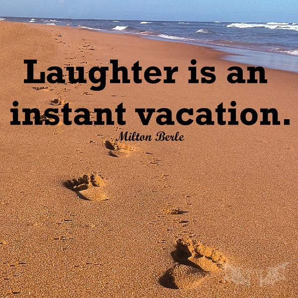 Relaxation quote Laughter is an instant vacation.