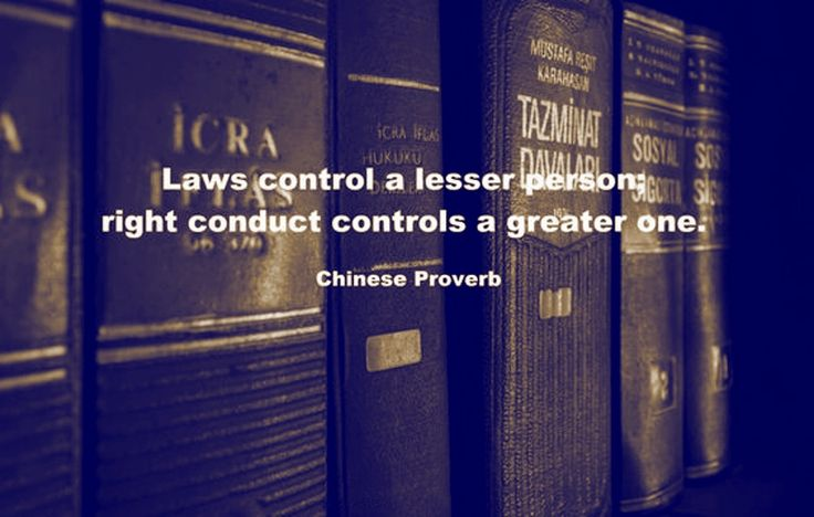 Laws control a lesser person, right conduct controls a greater one. - Chinese Proverbs