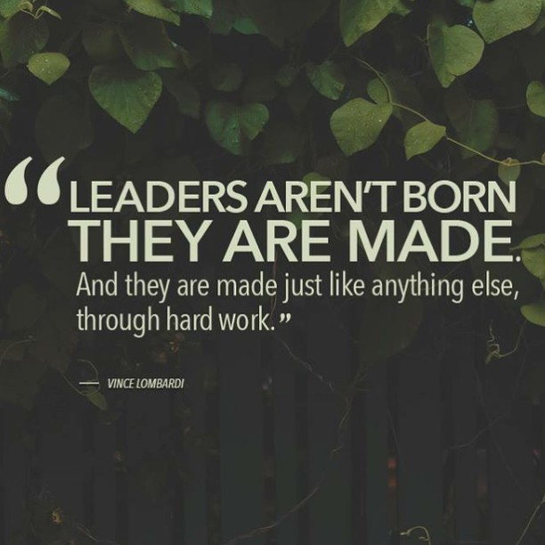 Hard working quote Leaders aren't born. They are made. And they are made just like anything else, t