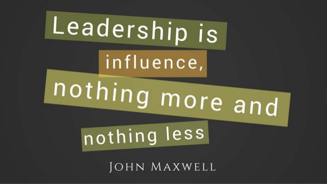 Leadership is influence, nothing more and nothing less. - John Maxwell