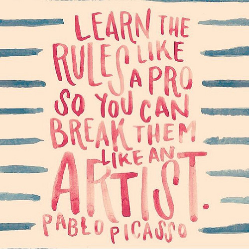 Pro quote Learn the rules like a pro so you can break them like an artist.