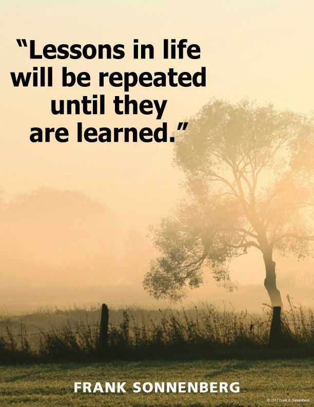 Repeats quote Lessons is life will be repeated until they are learned.