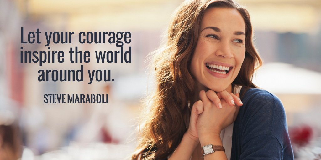 Steve Maraboli quote Let your courage inspire the world around you.
