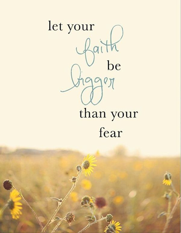 Bigger quote Let your faith be bigger than your fear.