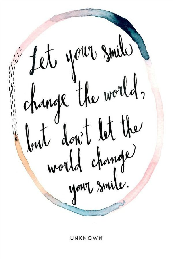 Smile quote Let your smile change the world, but don't let the world change your smile.