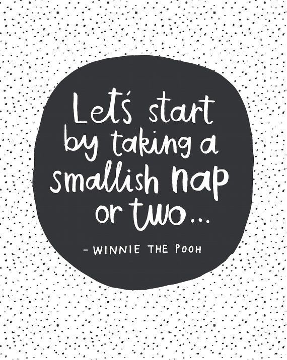 Fun quote Let's start by taking a smallish nap or two...