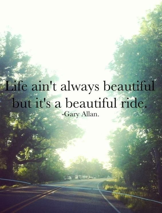 Life is beautiful quote Life ain't always beautiful, but it's a beautiful ride.
