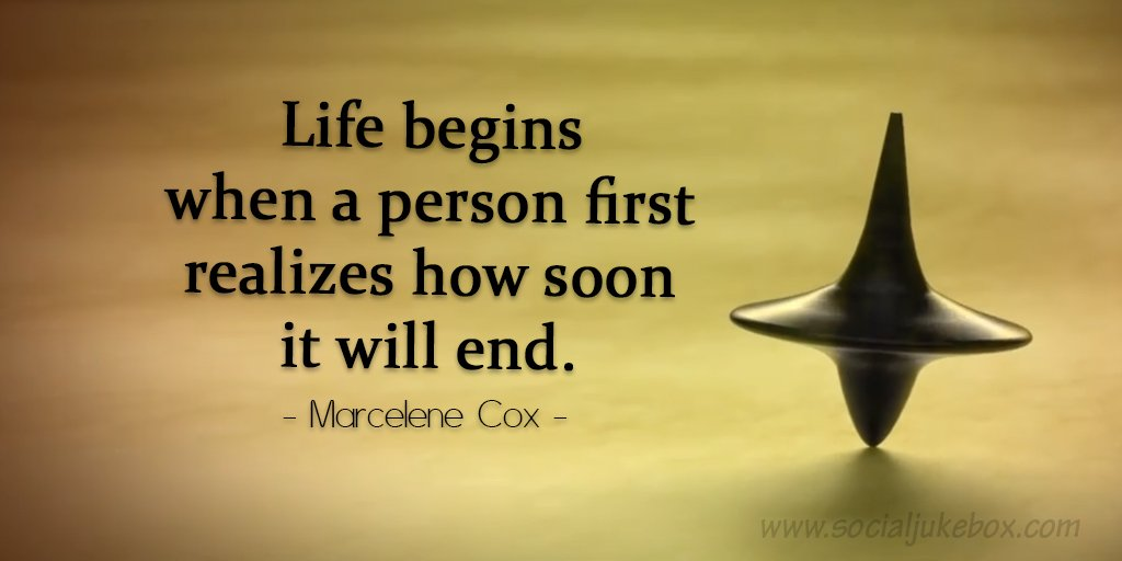 Realizing quote Life begins when a person first realizes how soon it will end.