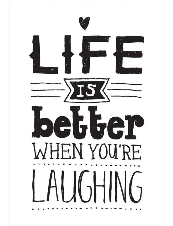 Laugh at yourself quote Life is better when you're laughing.