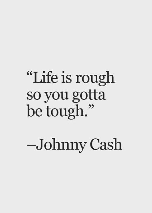 Toughness quote Life is rough so you gotta be tough.