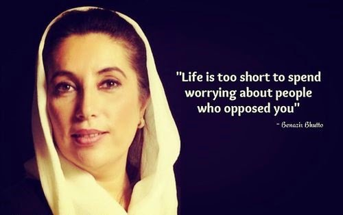Benazir Bhutto quote Life is too short to spend worrying about people who opposed you.