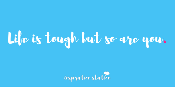 Tough quote Life is tough but so are you.