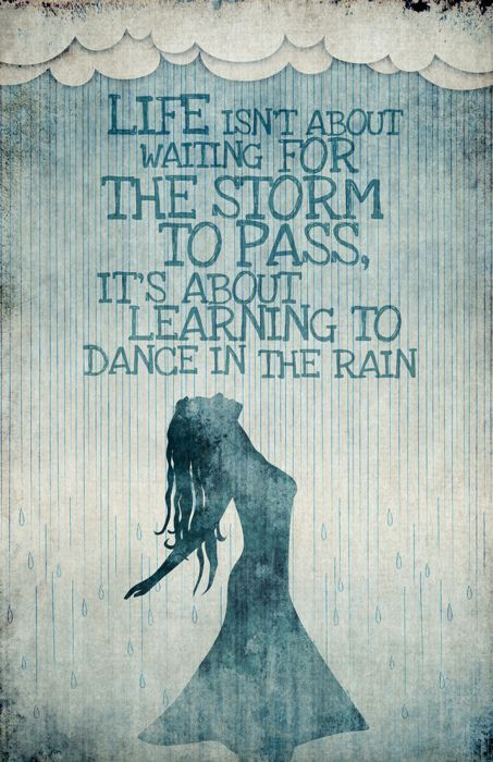 Inspirational dance quote Life isn't about waiting for the storm to pass, It's about learning to dance in